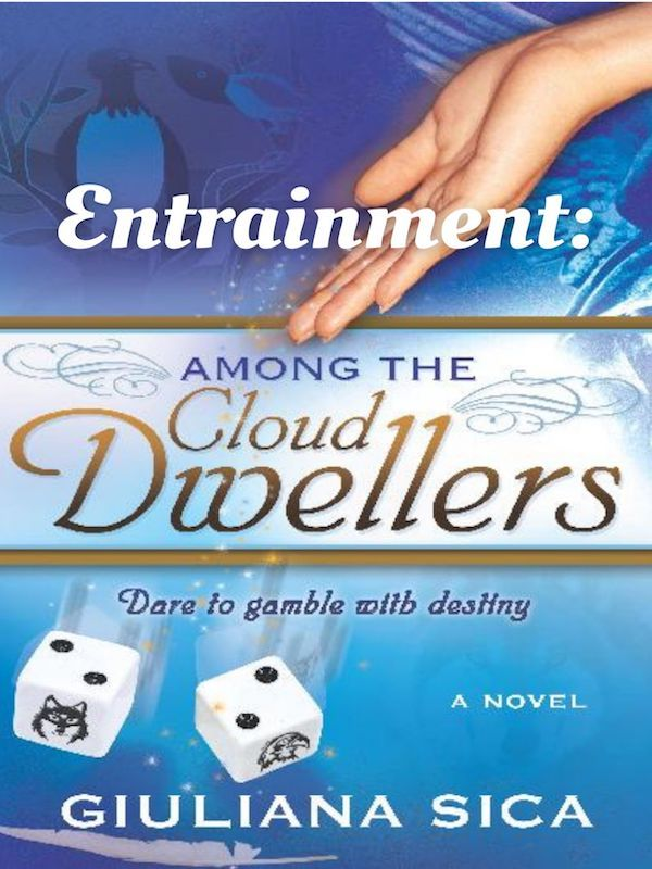 Entrainment: Among the Cloud Dwellers and the Bridge Across Times