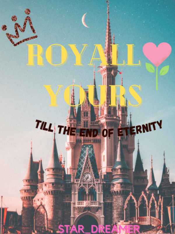 Royally Yours: Till the end of Eternity