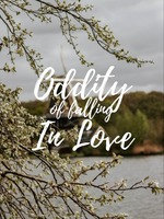 The Oddity Of Falling In Love