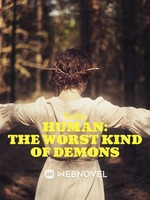 Human: The Worst Kind of Demons