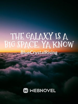 The Galaxy is a Big Space, Ya Know