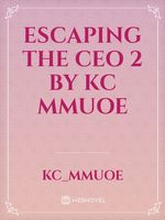 Escaping The CEO 2 by KC Mmuoe