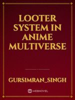 Looter System In Anime Multiverse