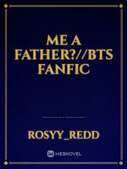 me a father?//BTS fanfic