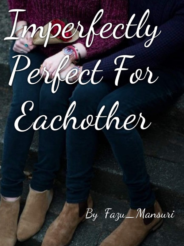 Imperfectly Perfect For Eachother