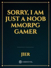 Sorry, I am Just a Noob MMORPG Gamer