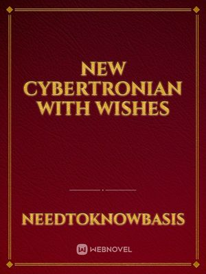 new cybertronian with wishes