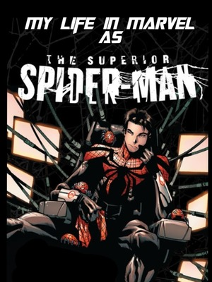 My life in marvel as the superior spider-man