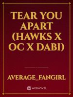 Tear You Apart (Hawks x Oc x Dabi)