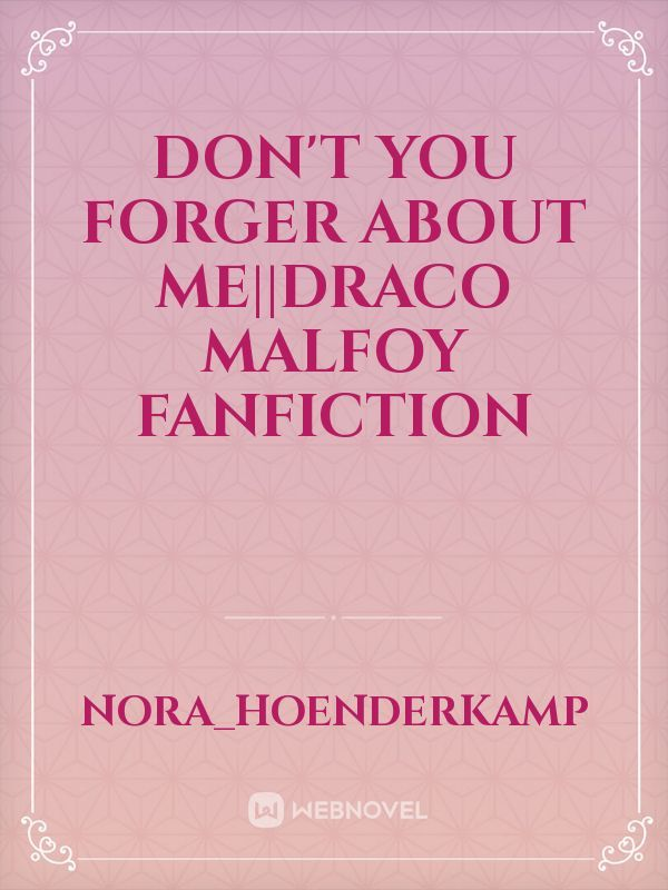 don't you forger about me||Draco Malfoy Fanfiction
