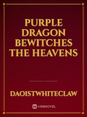 Purple Dragon Bewitches the Heavens