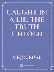 Caught In A Lie: The Truth Untold