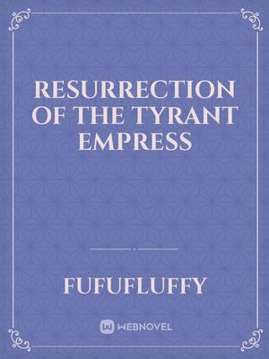 Resurrection of the Tyrant Empress