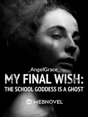 MY FINAL WISH: THE SCHOOL GODDESS IS A GHOST
