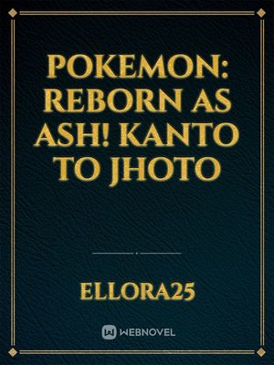 Pokemon: Reborn as Ash  Kanto and Orange Islands