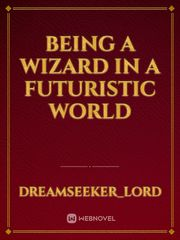 BEING A WIZARD IN A FUTURISTIC WORLD