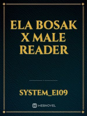 Ela Bosak x Male reader