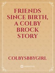 Friends since birth, a Colby Brock story