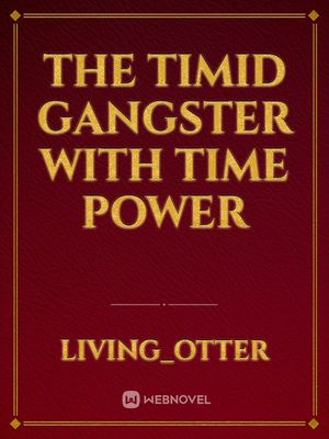 The Timid Gangster With Time Power