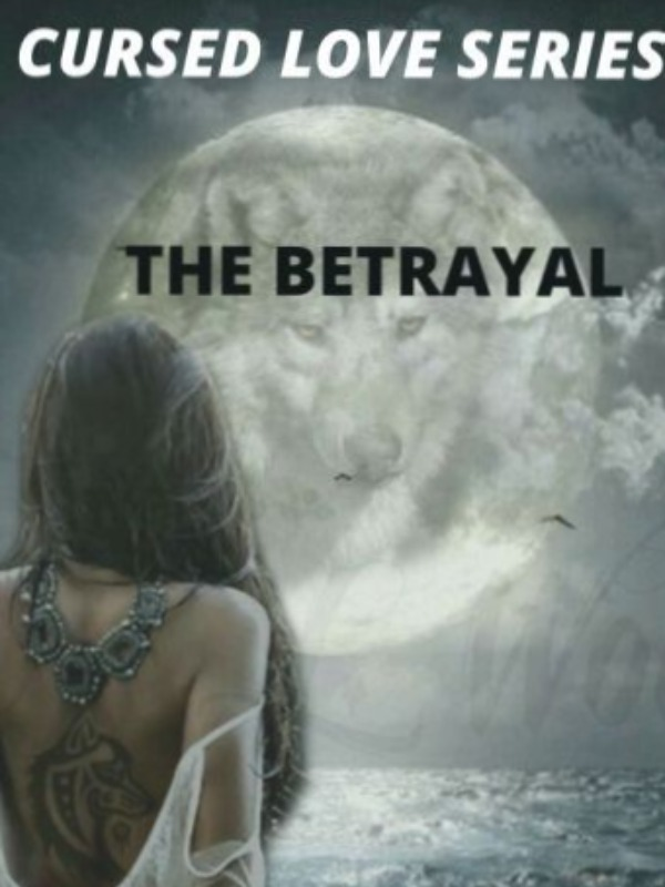 THE BETRAYAL (CURSED LOVE SERIES) - PART 1