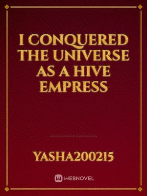 I Conquered The Universe As A Hive Empress