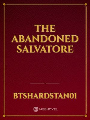The Abandoned Salvatore