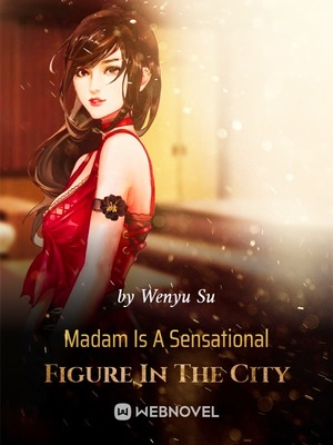 Madam Is A Sensational Figure In The City