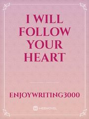 I will follow your heart