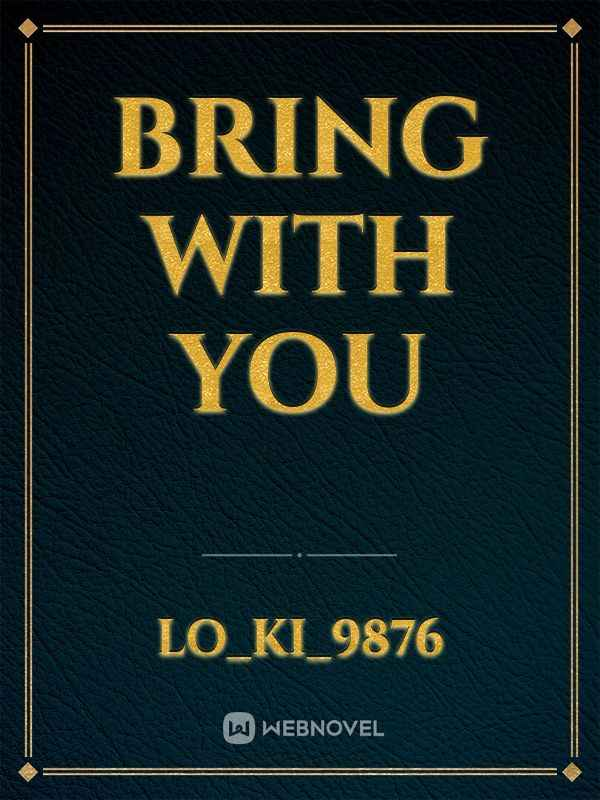 Bring With You