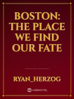 Boston: The Place We Find Our Fate