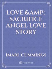 Love & Sacrifice  Angel Love Story