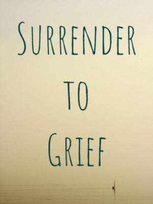 Surrender to Grief