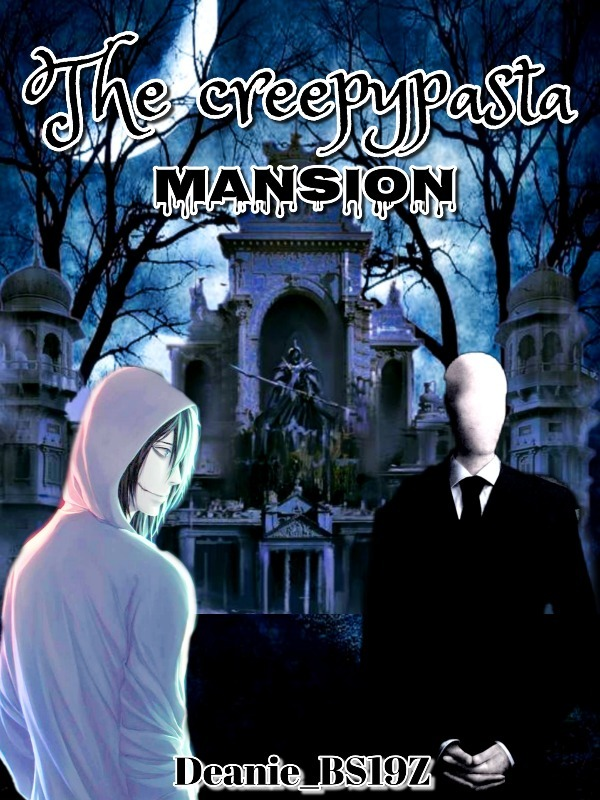 The Crepypasta Mansion || Dangerous Eat #BOOK 1 [EDITING] ✔