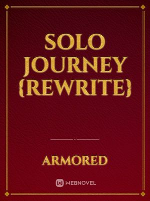 Solo Journey {Rewrite}