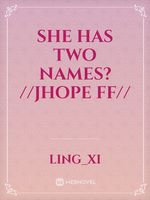 She has two names? //Jhope ff//