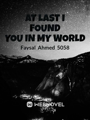 At Last I Found You In My World