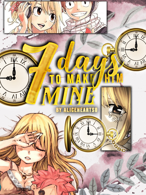 Seven Days to Make Him Mine (Fairy Tail Fanfic)