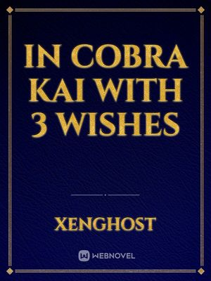 In Cobra Kai With 3 Wishes