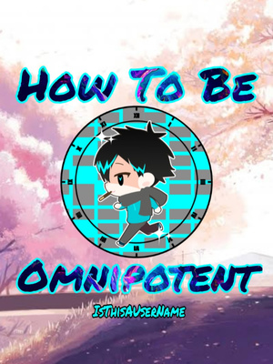 How To Be Omnipotent
