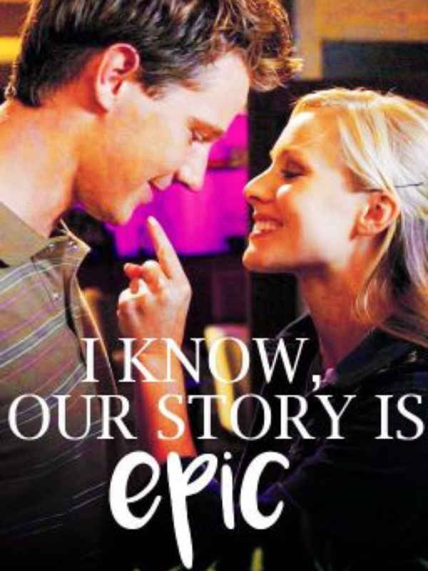 I know, our story is EPIC