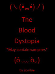 The Blood Dystopia. May Contain Vampires !