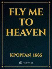 Fly me to heaven
