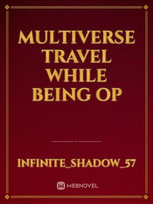 Multiverse Travel while being OP