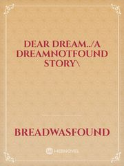 Dear Dream../A Dreamnotfound Story\