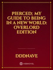 My Guide to being in a new world: Overlord Edition