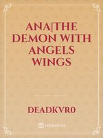 ANA|the demon with angels wings