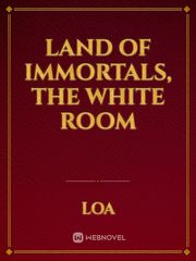 Land of Immortals, The White Room