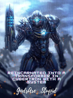 Reincarnated Into A Transformer In Cybertron With A System(Paused)