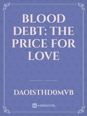 Blood Debt: the price for love