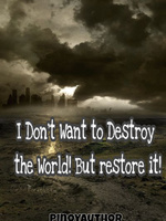 I don't want to destroy the World